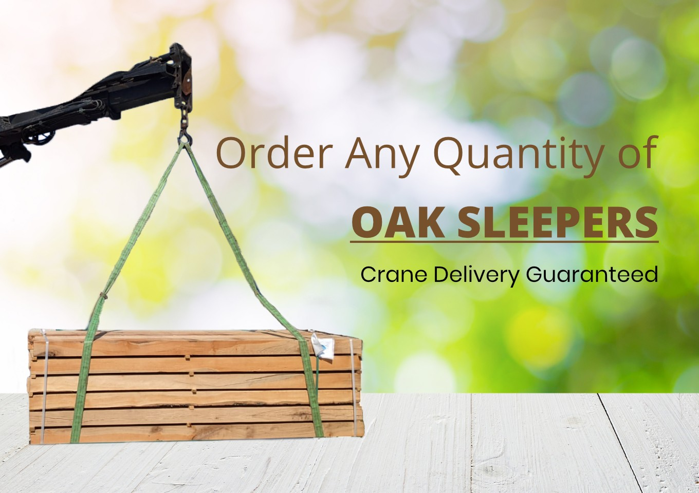 Crane Delivery Guaranteed for Any Quantity of Oak Sleepers
